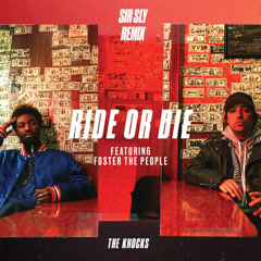 Ride Or Die (Sir Sly Remix) - The Knocks