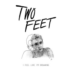 I Feel Like I'm Drowning (Single) - Two Feet