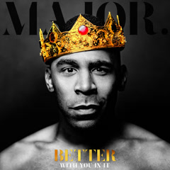Better With You In It (Single) - MAJOR.