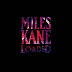 Loaded (Single) - Miles Kane
