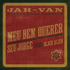 Meu Bem Querer (JAH-VAN) - Seu Jorge, Black Alien, Bid
