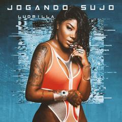 Jogando Sujo (Single) - Ludmilla