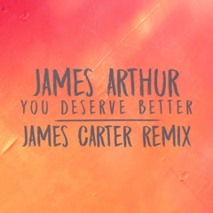 You Deserve Better (James Carter Remix) - James Arthur
