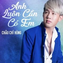 Anh Luôn Cần Có Em (Single) - Châu Chí Hùng