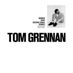 Barbed Wire (George Kwali Remix) - Tom Grennan