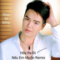 Hãy Ra Đi Nếu Em Muốn (Remix) (Single)