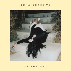 Be The One (Single) - Luna Shadows