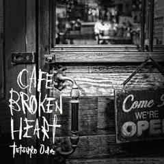 CAFE BROKEN HEART - Tetsuro Oda