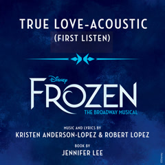 "True Love (Frozen: The Broadway Musical"" / First Listen / Acoustic)"