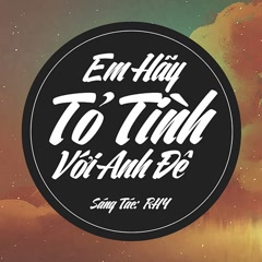 Em Hãy Tỏ Tình Với Anh Đê (Single) - RHY
