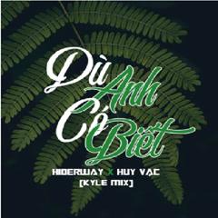 Dù Anh Có Biết (Kyle Mix) (Single)