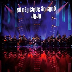 JUJU BIG BAND JAZZ LIVE So Delicious, So Good - JUJU