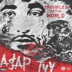 Troubles Of The World - A$AP TyY