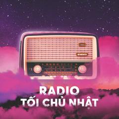 Radio Tối Chủ Nhật Tổng Hợp - Radio MP3