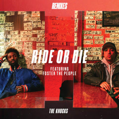 Ride Or Die (Remixes) - The Knocks