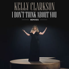 I Don't Think About You (Remixes) - Kelly Clarkson