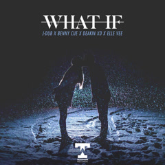 What If (Single) - JDUB, Benny Cue, Deakin XD, Elle Vee
