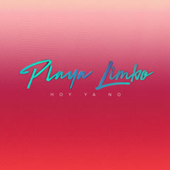 Hoy Ya No (Single) - Playa Limbo