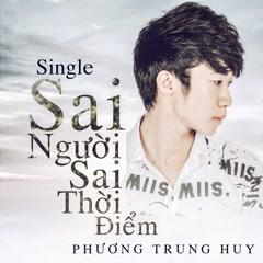 Sai Người Sai Thời Điểm (Cover) (Single) - Phương Trung Huy