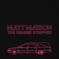 The Hearse (Stripped) - Matt Maeson