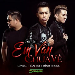 Em Vẫn Chưa Về (Single) - Đình Phong, Son2m, Tanzui