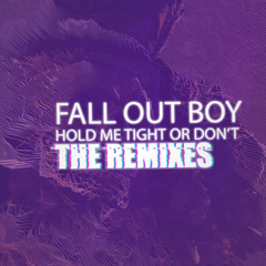 HOLD ME TIGHT OR DON'T (The Remixes) - Fall Out Boy