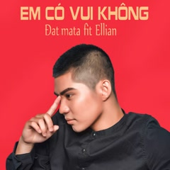 Em Có Vui Không (Single) - Đạt Mata, Ellian