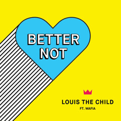 Better Not (Single) - Louis The Child