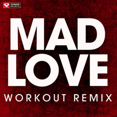 Mad Love (Workout Mix)