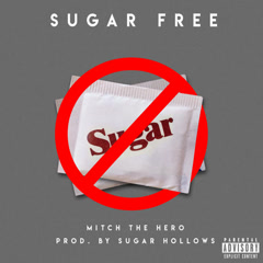 Sugar Free (Single) - Mitch The Hero