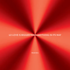 Love Is Bigger Than Anything In Its Way (Remixes) - U2