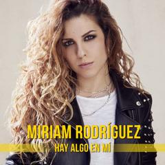Hay Algo En Mí (Single) - Miriam Rodríguez