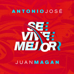 Se Vive Mejor (Single) - Antonio José, Juan Magan