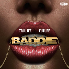 Baddie (Single) - Tru Life, Future