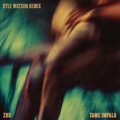 My Life (Kyle Watson Remix) - ZHU, Tame Impala