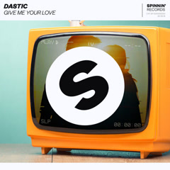 Give Me Your Love (Single) - Dastic