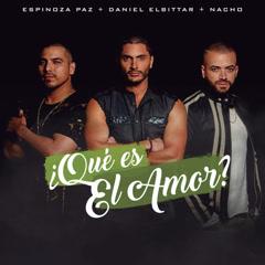 ¿Qué Es El Amor? (Single) - Daniel Elbittar, Espinoza Paz, Nacho