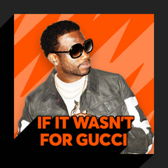 If It Wasn't For Gucci