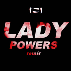 Lady Powers (SLUMBERJACK Remix)
