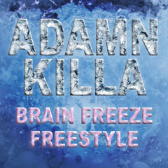 Brain Freeze Freestyle (Single) - Adamn Killa