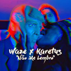 Não Me Lembro (Single) - Waze, Karetus