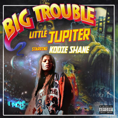 Big Trouble Little Jupiter - Kodie Shane