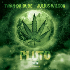 Pluto (Single) - Twan Da Dude, Julius Wilson