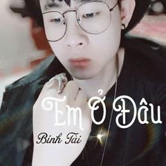 Em Ở Đâu (Single) - Bỉnh Tài