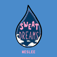 Sweat Dreams (Single) - WESLEE