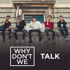Talk (Single) - Why Don't We
