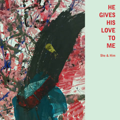 He Gives His Love To Me (Single) - She & Him