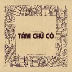 Tám Chữ Có (Single) - Groove, Hạnh Linh