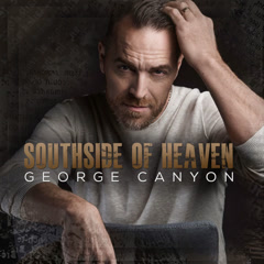 Southside Of Heaven - George Canyon