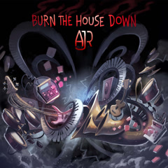 Burn The House Down (Single) - AJR